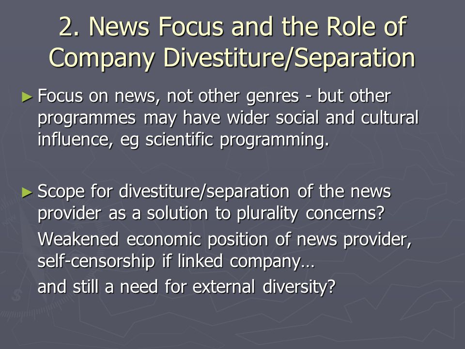2. News Focus and the Role of Company Divestiture/Separation Focus on news, not other genres - but other programmes may have wider social and cultural
