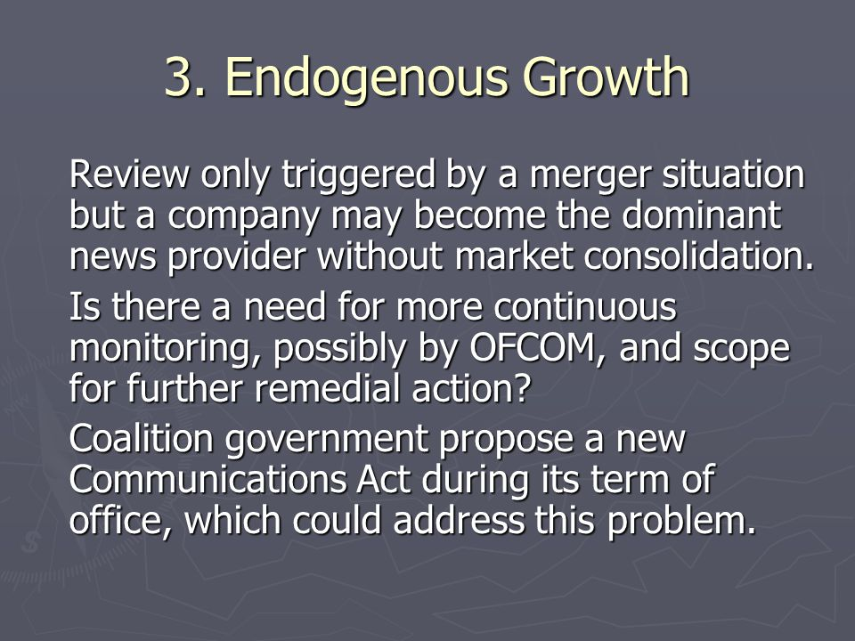 3. Endogenous Growth Review only triggered by a merger situation but a company may become the dominant news provider without market consolidation. Is