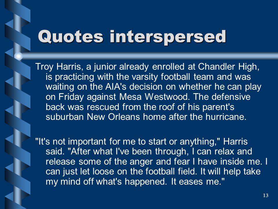 13 Quotes interspersed Troy Harris, a junior already enrolled at Chandler High, is practicing with the varsity football team and was waiting on the AI