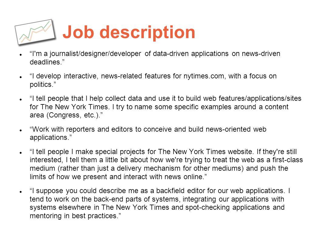Job description I'm a journalist/designer/developer of data-driven applications on news-driven deadlines. I develop interactive, news-related features