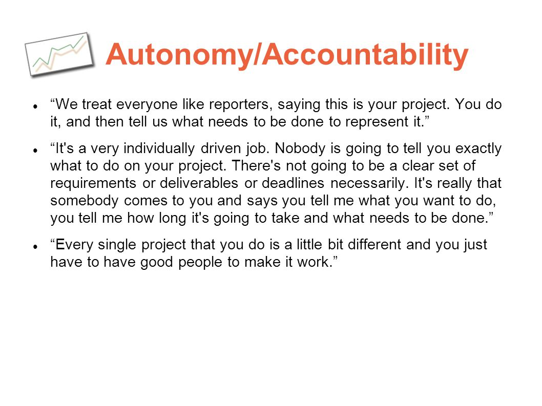 Autonomy/Accountability We treat everyone like reporters, saying this is your project. You do it, and then tell us what needs to be done to represent