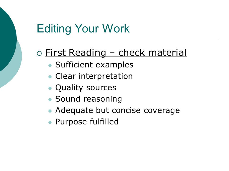 Editing Your Work First Reading – check material Sufficient examples Clear interpretation Quality sources Sound reasoning Adequate but concise coverag