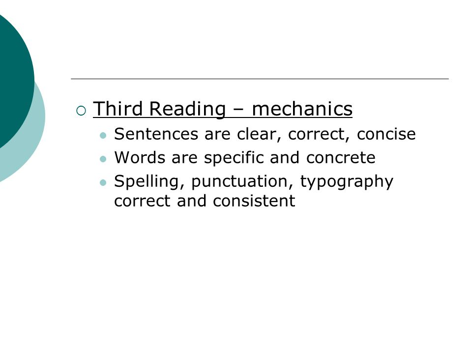Third Reading – mechanics Sentences are clear, correct, concise Words are specific and concrete Spelling, punctuation, typography correct and consiste