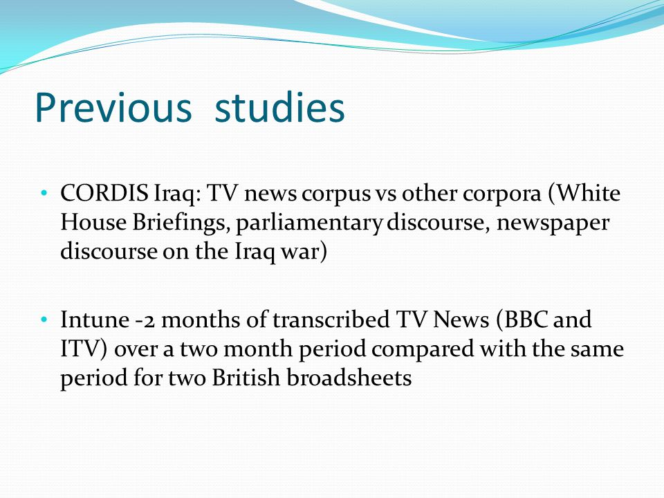 CORDIS a corpus on the Iraq war Investigation of speech and thought presentation (language and thought report signals) Each sub-corpus had its own preferred reporting signals, which formed part of the discourse.