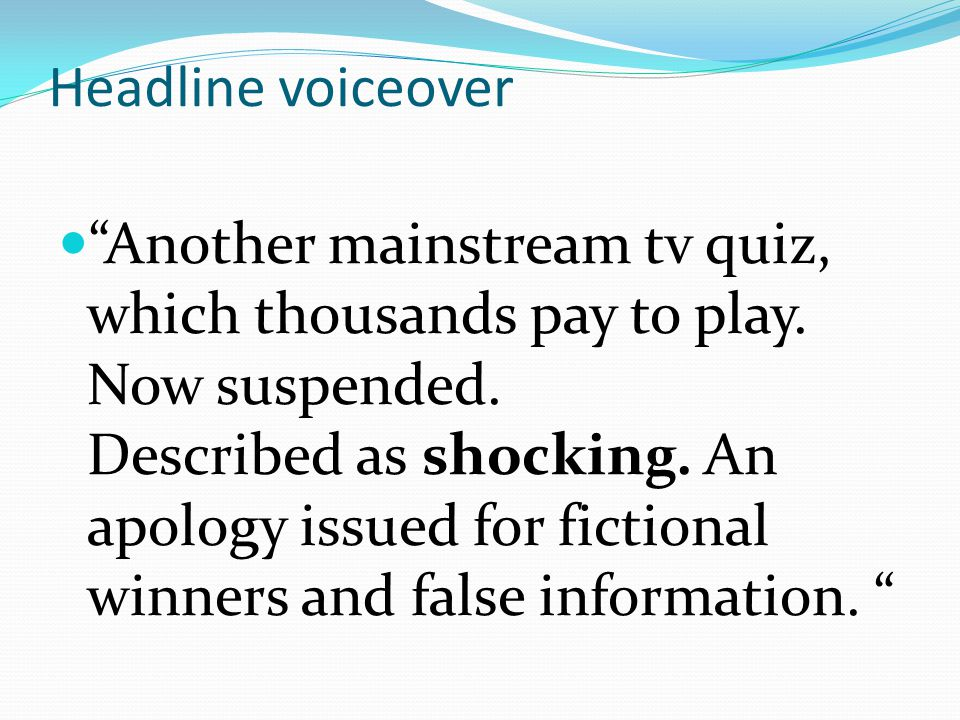 Headline voiceover Another mainstream tv quiz, which thousands pay to play.