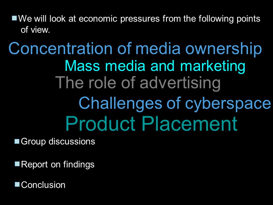 We will look at economic pressures from the following points of view. Concentration of media ownership Mass media and marketing The role of advertisin