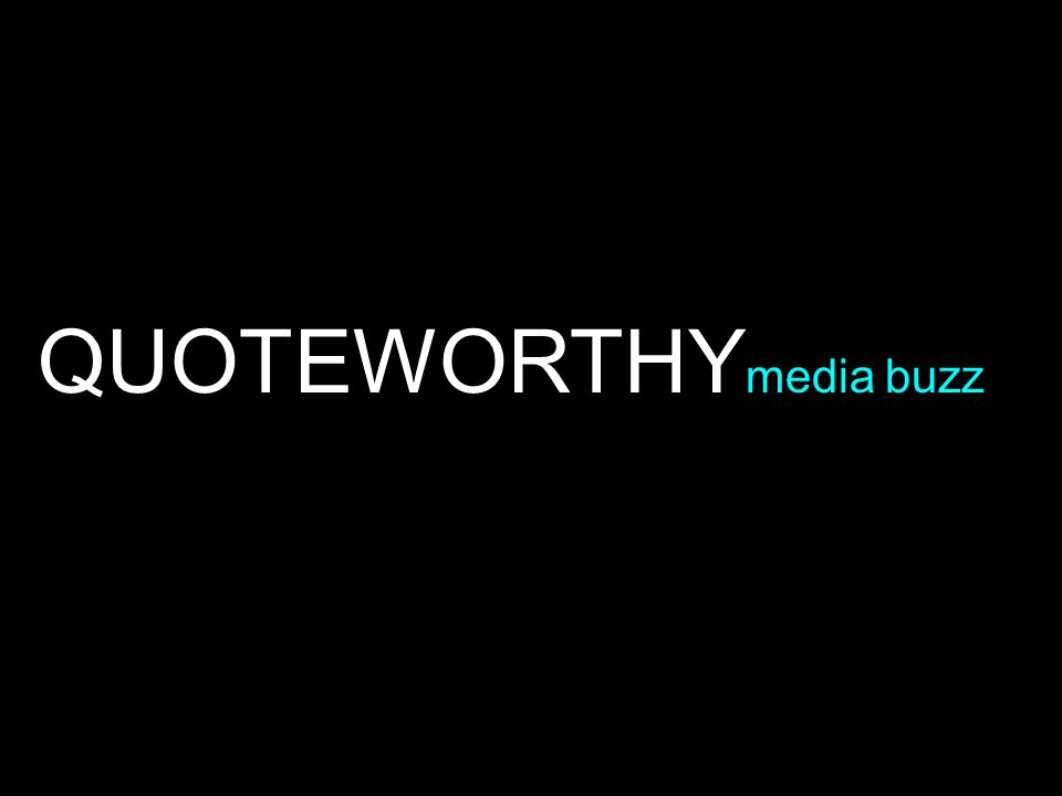 QUOTEWORTHY media buzz