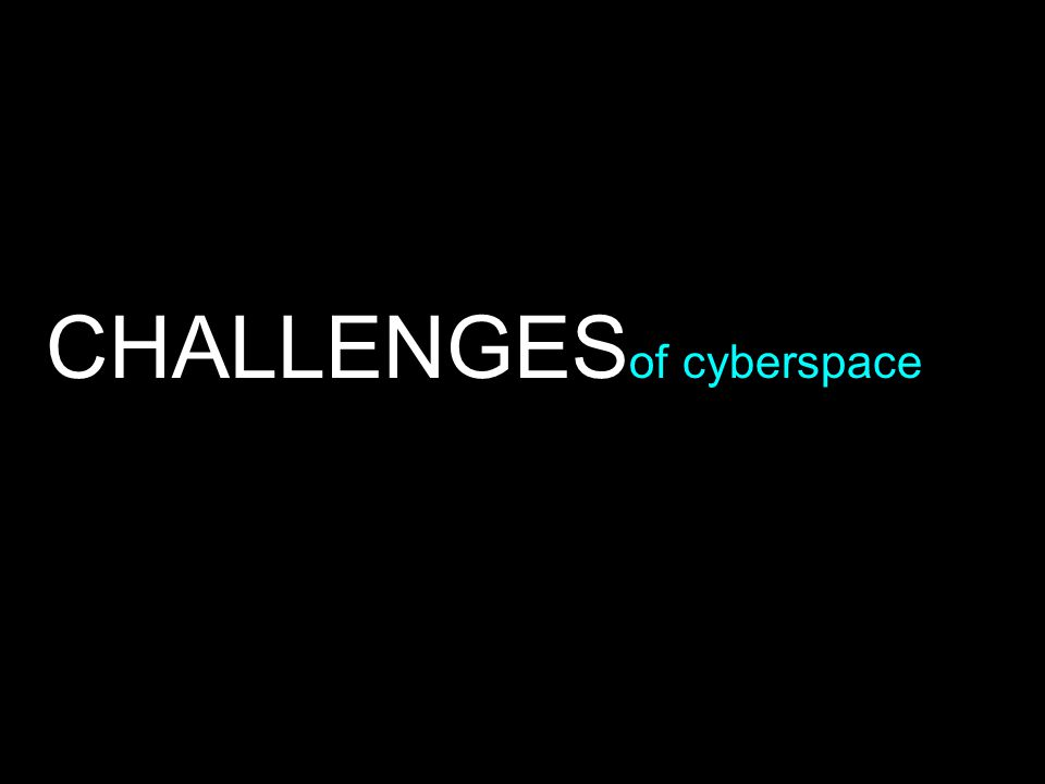 CHALLENGES of cyberspace