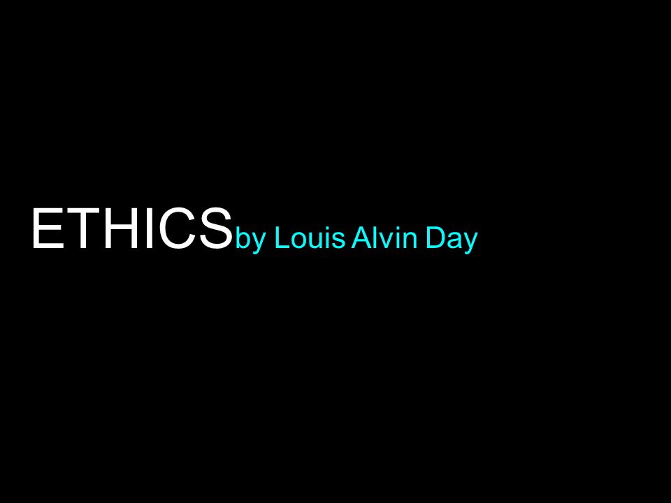 ETHICS by Louis Alvin Day