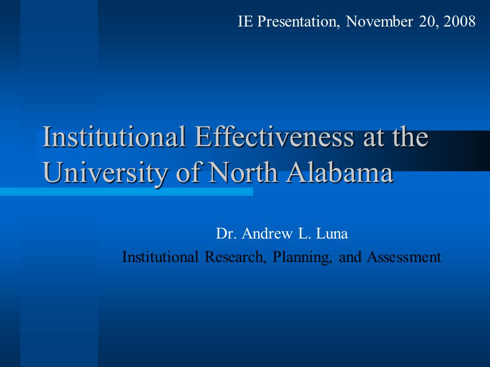 Institutional Effectiveness at the University of North Alabama Dr.