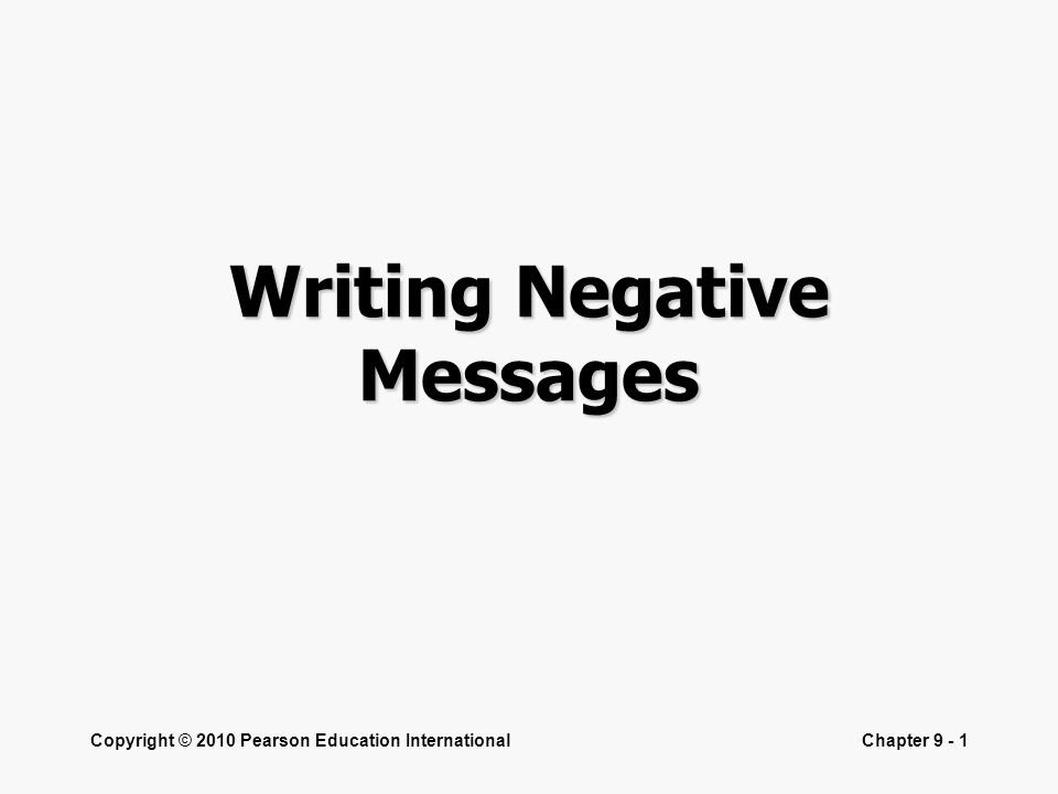 Copyright © 2010 Pearson Education InternationalChapter 9 - 1 Writing Negative Messages
