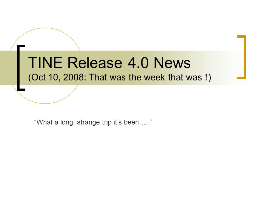 TINE Release 4.0 News (Oct 10, 2008: That was the week that was !) What a long, strange trip its been ….