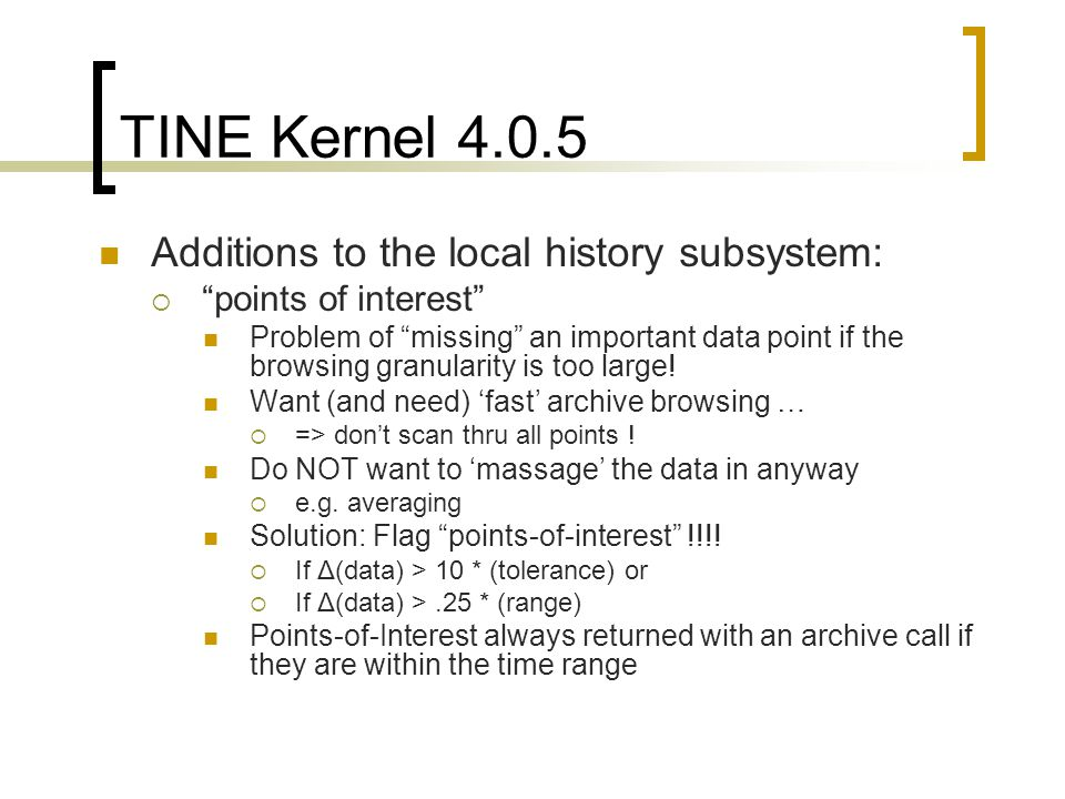 TINE Kernel 4.0.5 Additions to the local history subsystem: points of interest Problem of missing an important data point if the browsing granularity is too large.