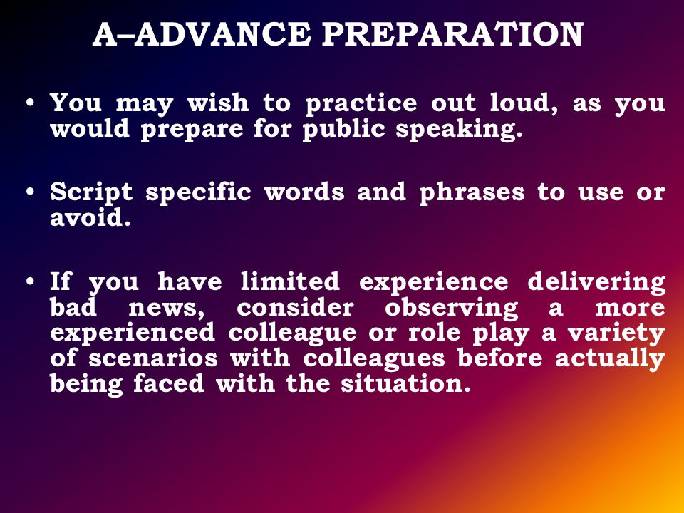 A–ADVANCE PREPARATION You may wish to practice out loud, as you would prepare for public speaking. Script specific words and phrases to use or avoid.