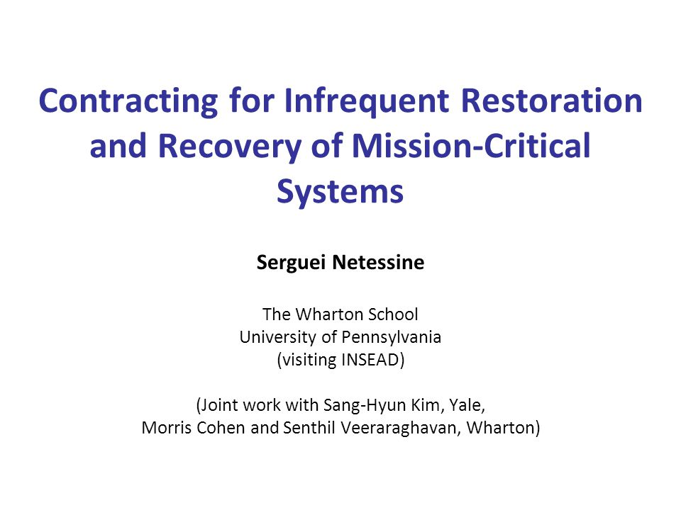 Infrequent restoration services Serguei Netessine, The Wharton School Slide 21 Suppliers response to contract terms Average-performance contract 1 No-failure effect: Little benefit of sampling Cumulative-performance contract 1 Exp.