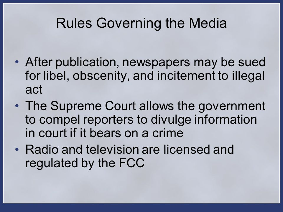 Rules Governing the Media After publication, newspapers may be sued for libel, obscenity, and incitement to illegal act The Supreme Court allows the g