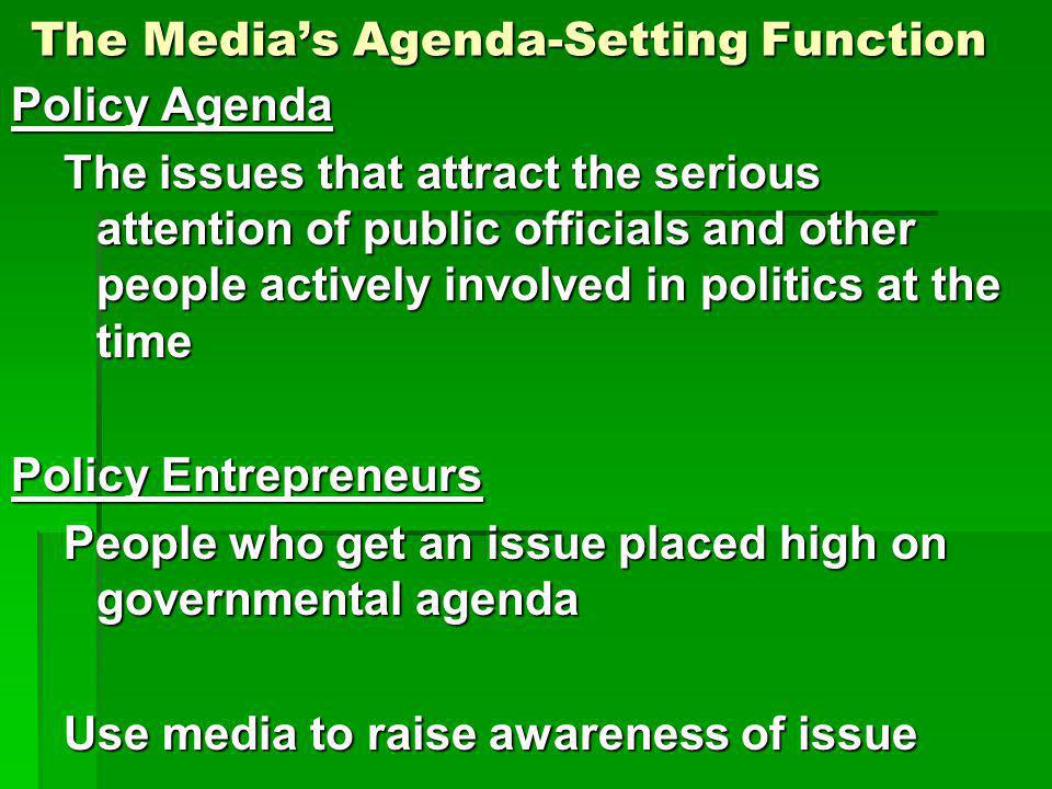 The Medias Agenda-Setting Function Policy Agenda The issues that attract the serious attention of public officials and other people actively involved
