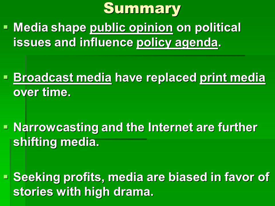 Summary Media shape public opinion on political issues and influence policy agenda. Media shape public opinion on political issues and influence polic