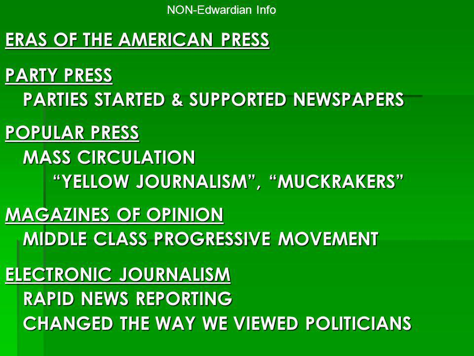 ERAS OF THE AMERICAN PRESS PARTY PRESS PARTIES STARTED & SUPPORTED NEWSPAPERS POPULAR PRESS MASS CIRCULATION YELLOW JOURNALISM, MUCKRAKERS MAGAZINES O