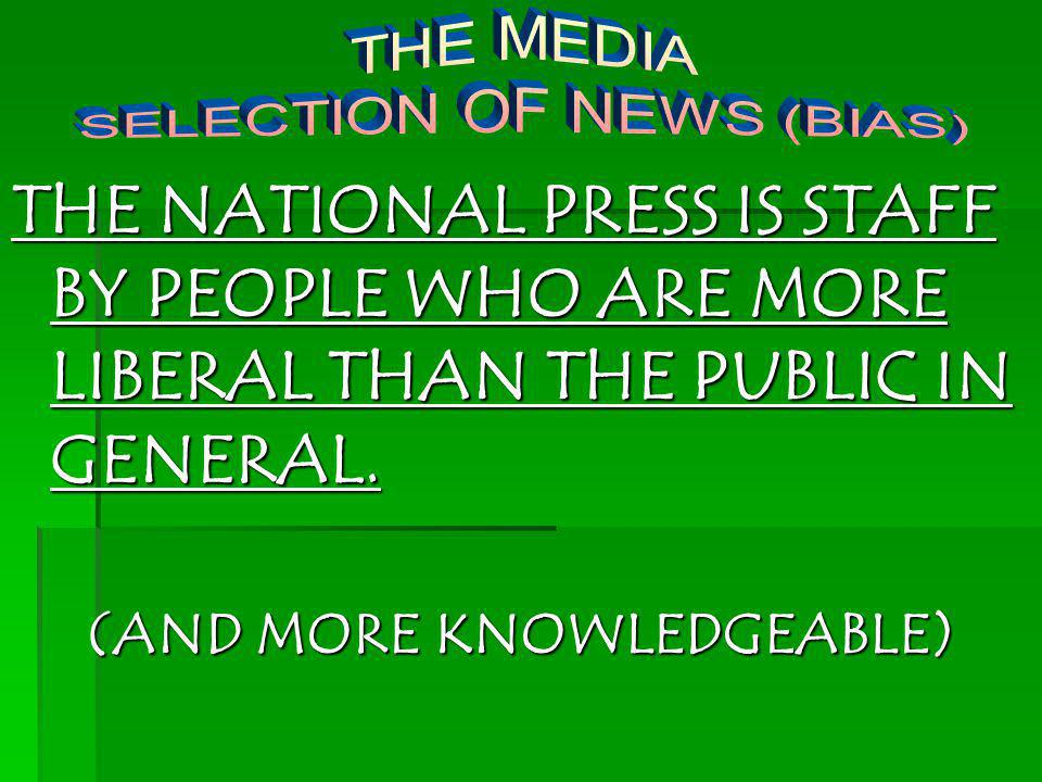 THE NATIONAL PRESS IS STAFF BY PEOPLE WHO ARE MORE LIBERAL THAN THE PUBLIC IN GENERAL. (AND MORE KNOWLEDGEABLE)