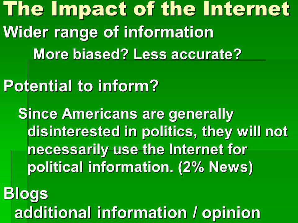 The Impact of the Internet Wider range of information More biased? Less accurate? Potential to inform? Since Americans are generally disinterested in