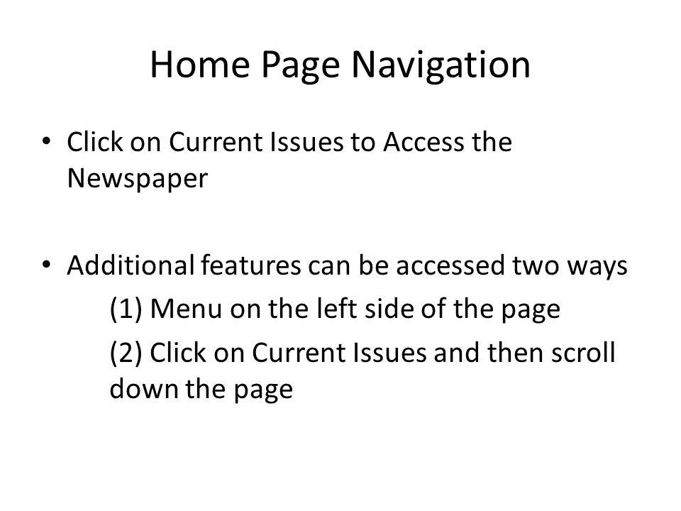 Home Page Navigation Click on Current Issues to Access the Newspaper Additional features can be accessed two ways (1) Menu on the left side of the page (2) Click on Current Issues and then scroll down the page