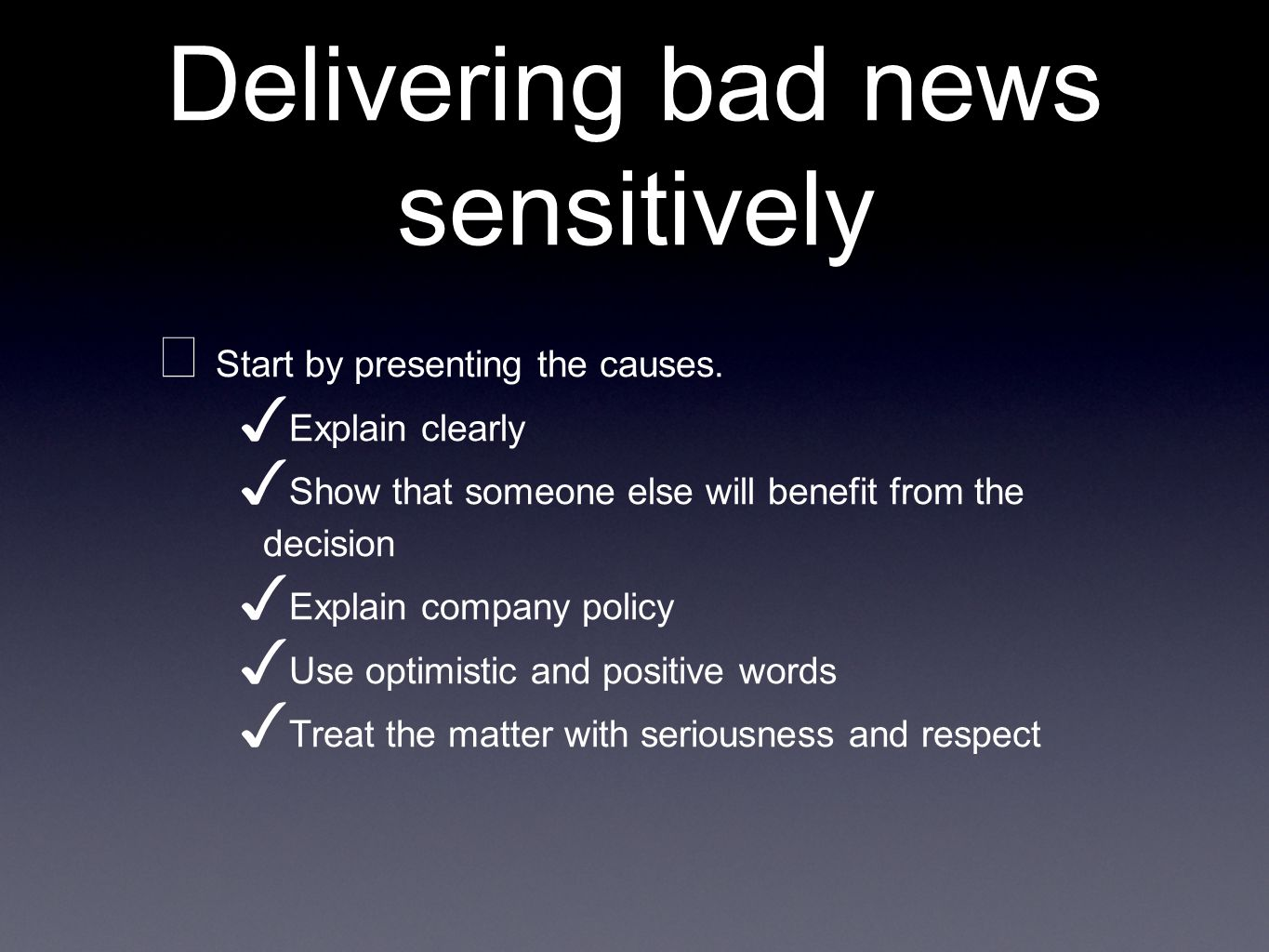 Delivering bad news sensitively Start by presenting the causes.