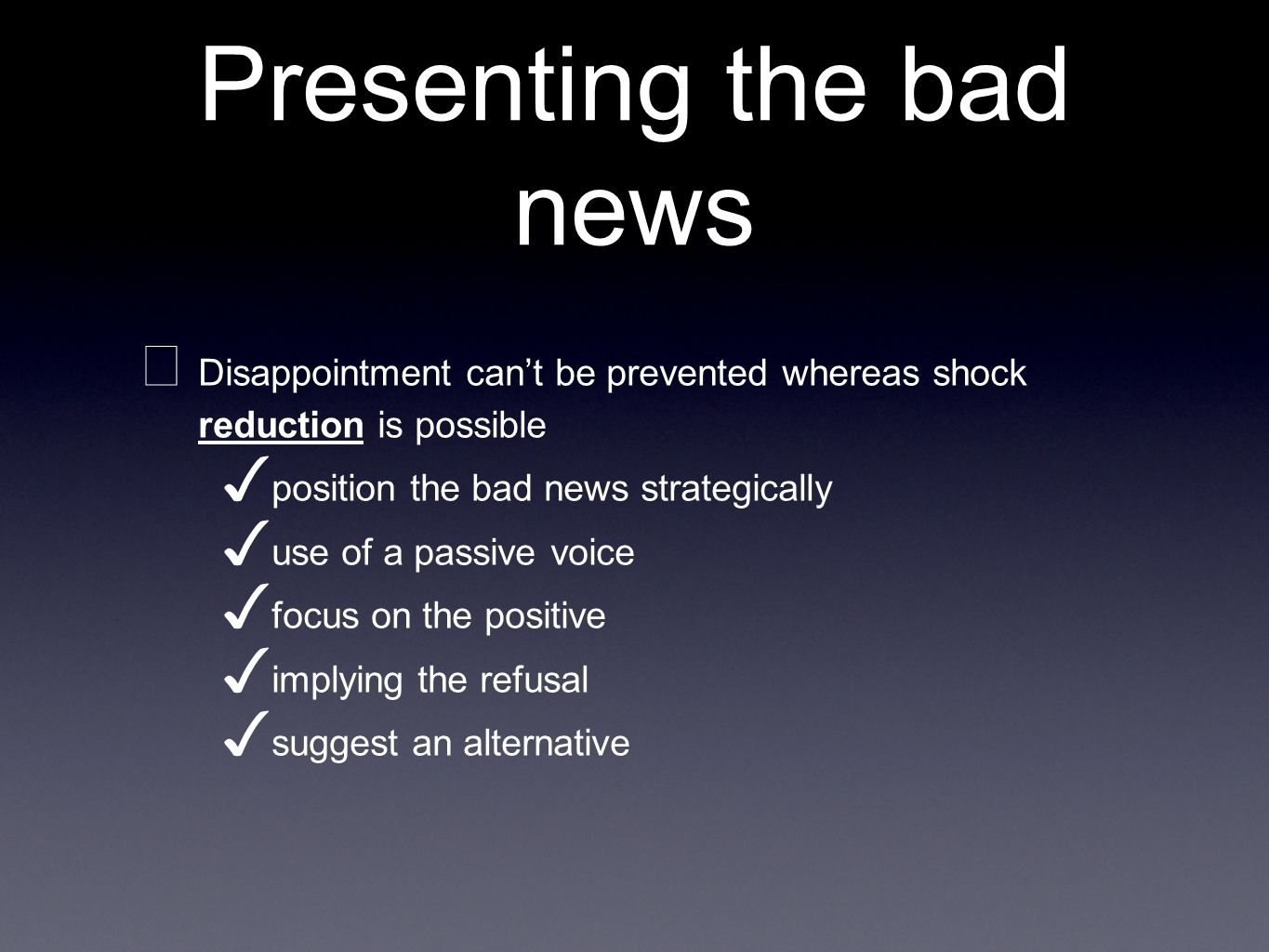 Presenting the bad news Disappointment cant be prevented whereas shock reduction is possible position the bad news strategically use of a passive voic