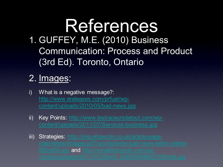 References 1. GUFFEY, M.E. (2010) Business Communication: Process and Product (3rd Ed).
