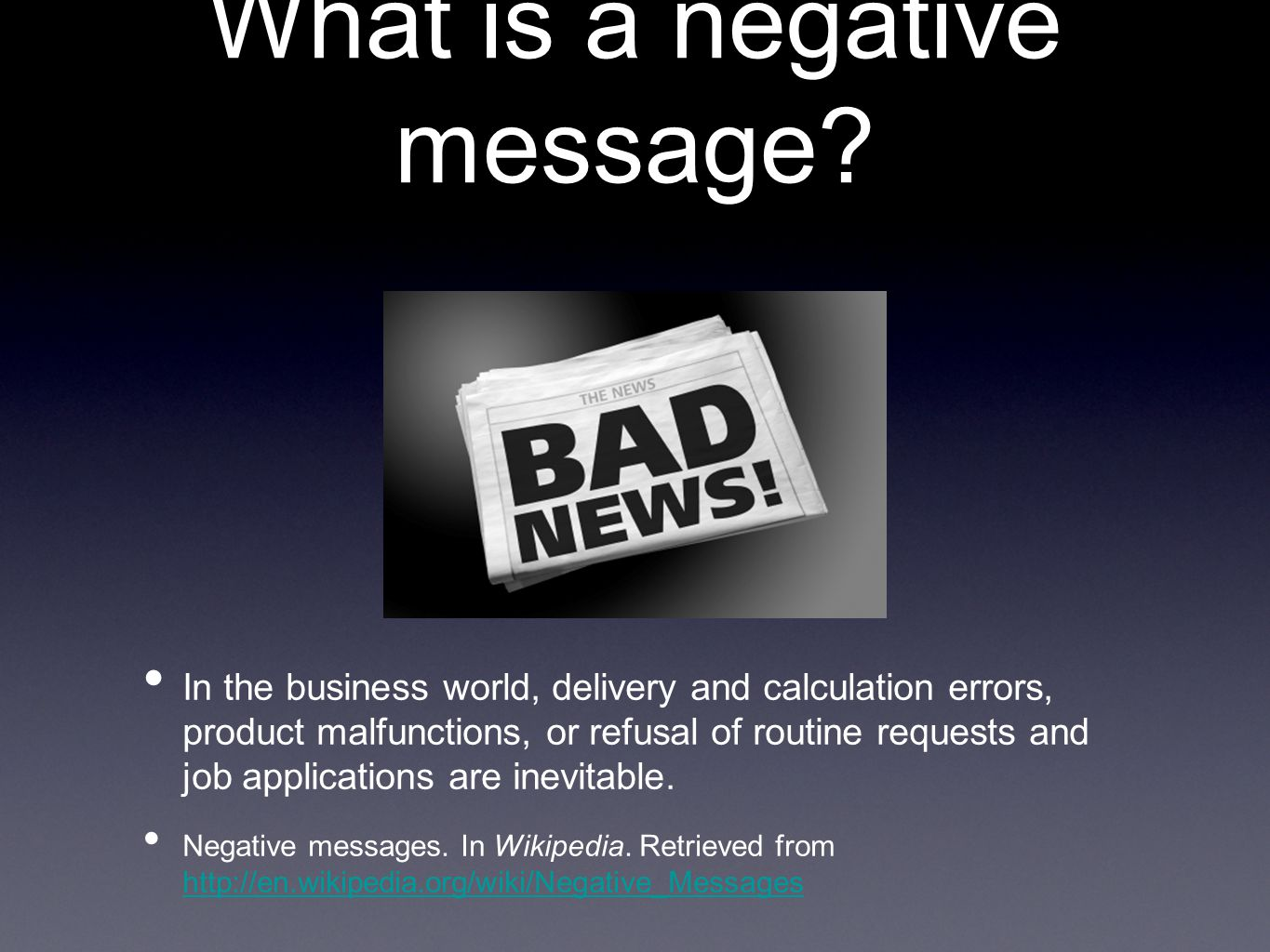 What is a negative message? In the business world, delivery and calculation errors, product malfunctions, or refusal of routine requests and job appli