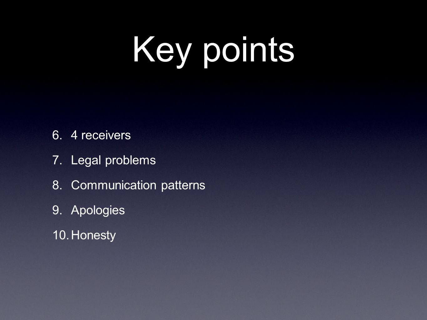 Key points 6. 4 receivers 7. Legal problems 8. Communication patterns 9. Apologies 10. Honesty