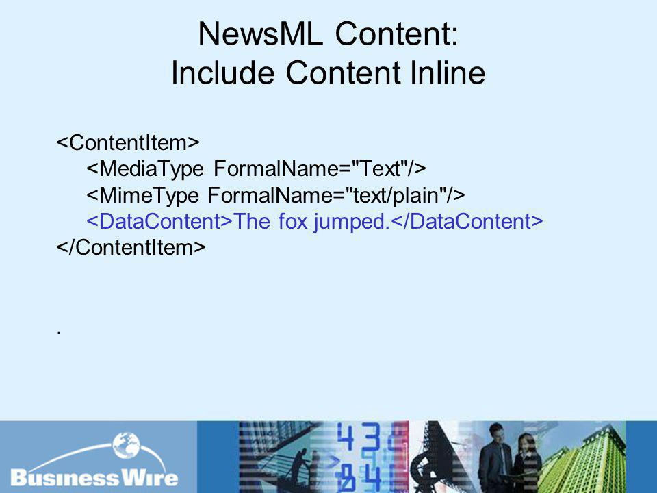 NewsML Content: Include Content Inline The fox jumped..