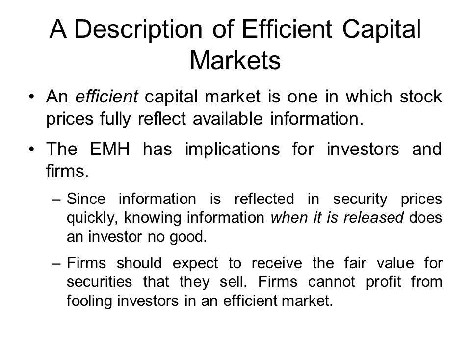 A Description of Efficient Capital Markets An efficient capital market is one in which stock prices fully reflect available information. The EMH has i
