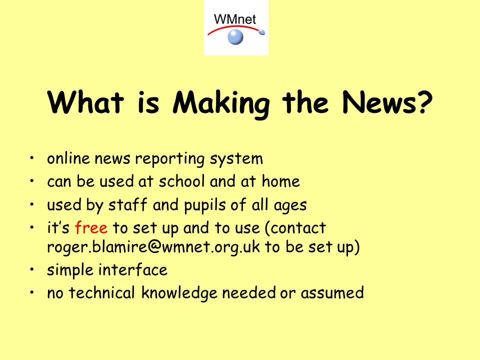What is Making the News? online news reporting system can be used at school and at home used by staff and pupils of all ages its free to set up and to