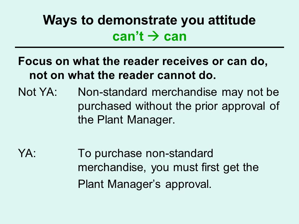 Ways to demonstrate you attitude cant can Focus on what the reader receives or can do, not on what the reader cannot do. Not YA: Non-standard merchand