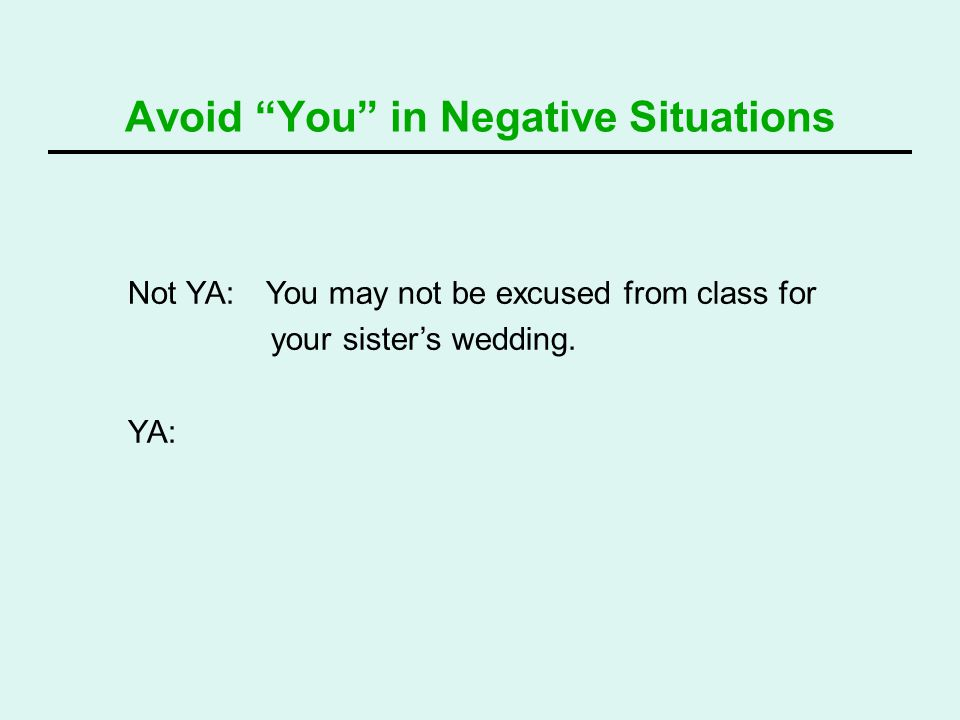 Not YA: You may not be excused from class for your sisters wedding. YA: Avoid You in Negative Situations