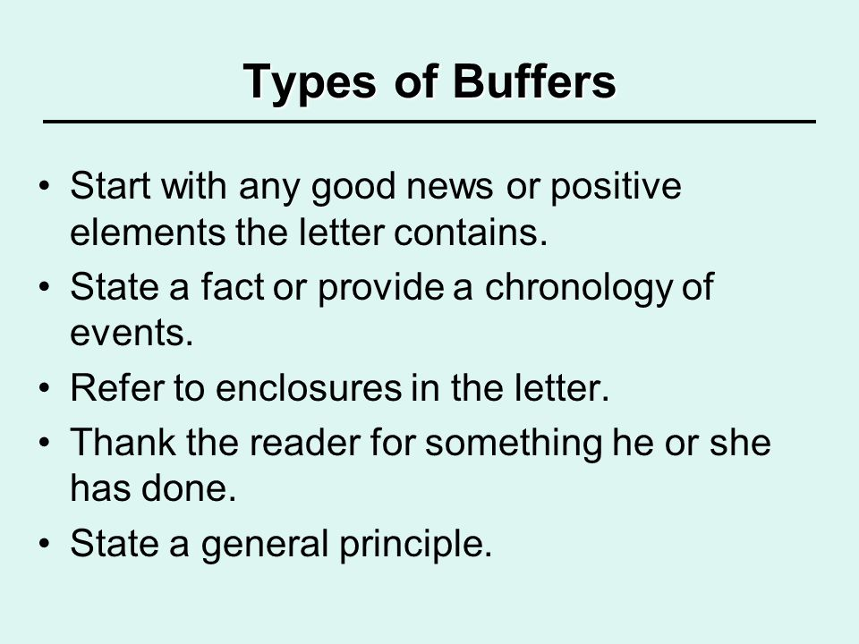 Types of Buffers Start with any good news or positive elements the letter contains. State a fact or provide a chronology of events. Refer to enclosure