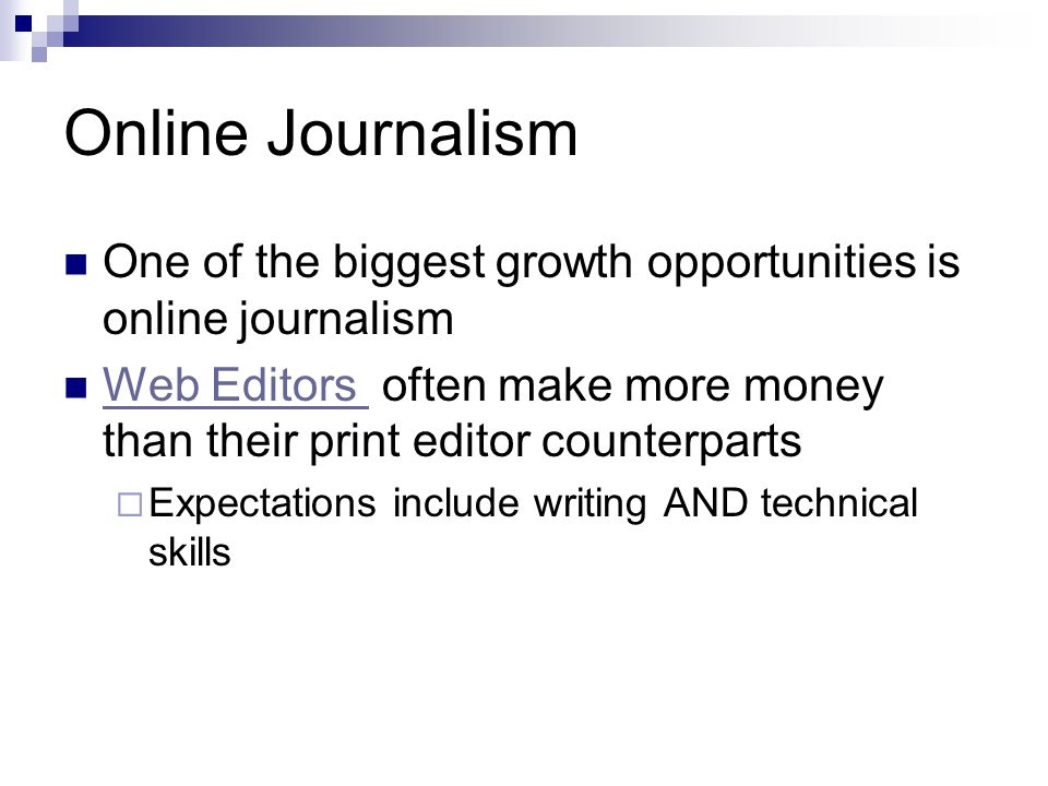Online Journalism One of the biggest growth opportunities is online journalism Web Editors often make more money than their print editor counterparts