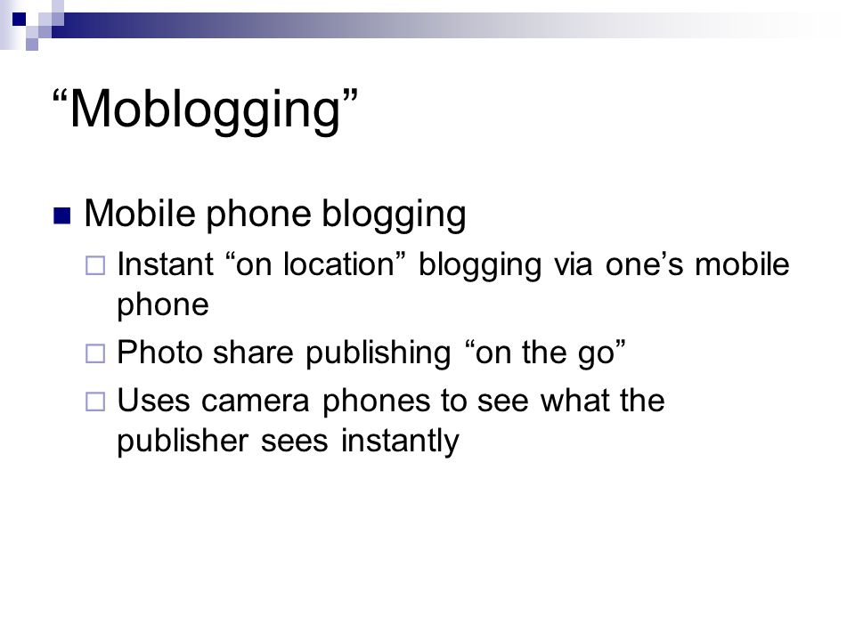 Moblogging Mobile phone blogging Instant on location blogging via ones mobile phone Photo share publishing on the go Uses camera phones to see what th