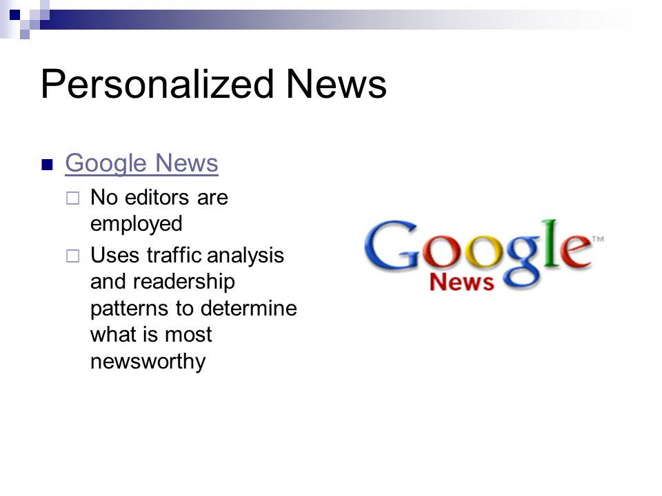 Personalized News Google News No editors are employed Uses traffic analysis and readership patterns to determine what is most newsworthy