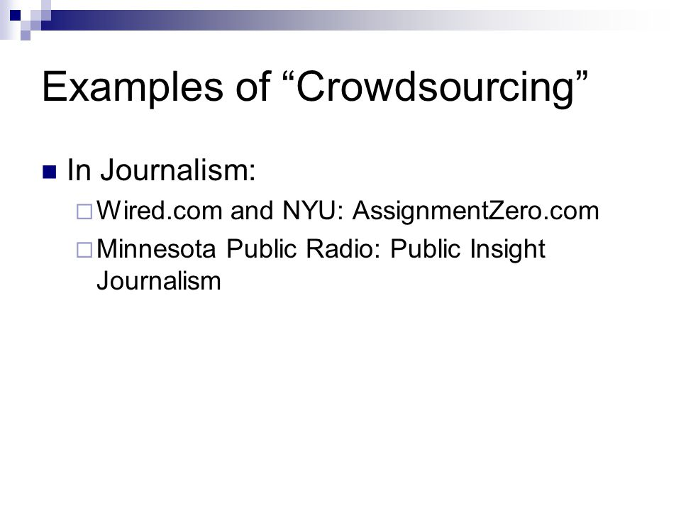 Examples of Crowdsourcing In Journalism: Wired.com and NYU: AssignmentZero.com Minnesota Public Radio: Public Insight Journalism