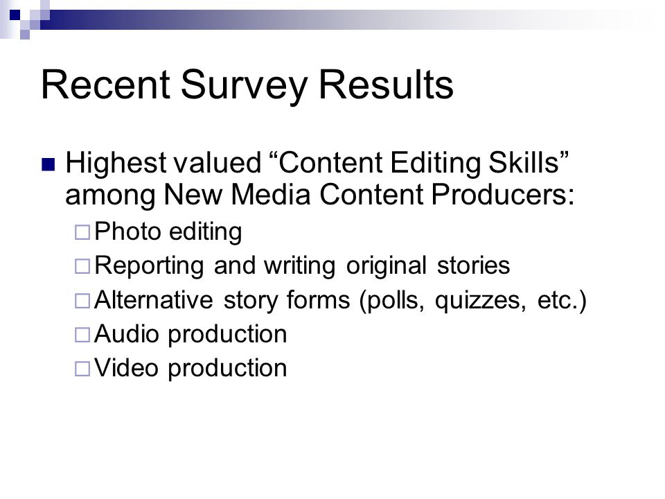 Recent Survey Results Highest valued Content Editing Skills among New Media Content Producers: Photo editing Reporting and writing original stories Al