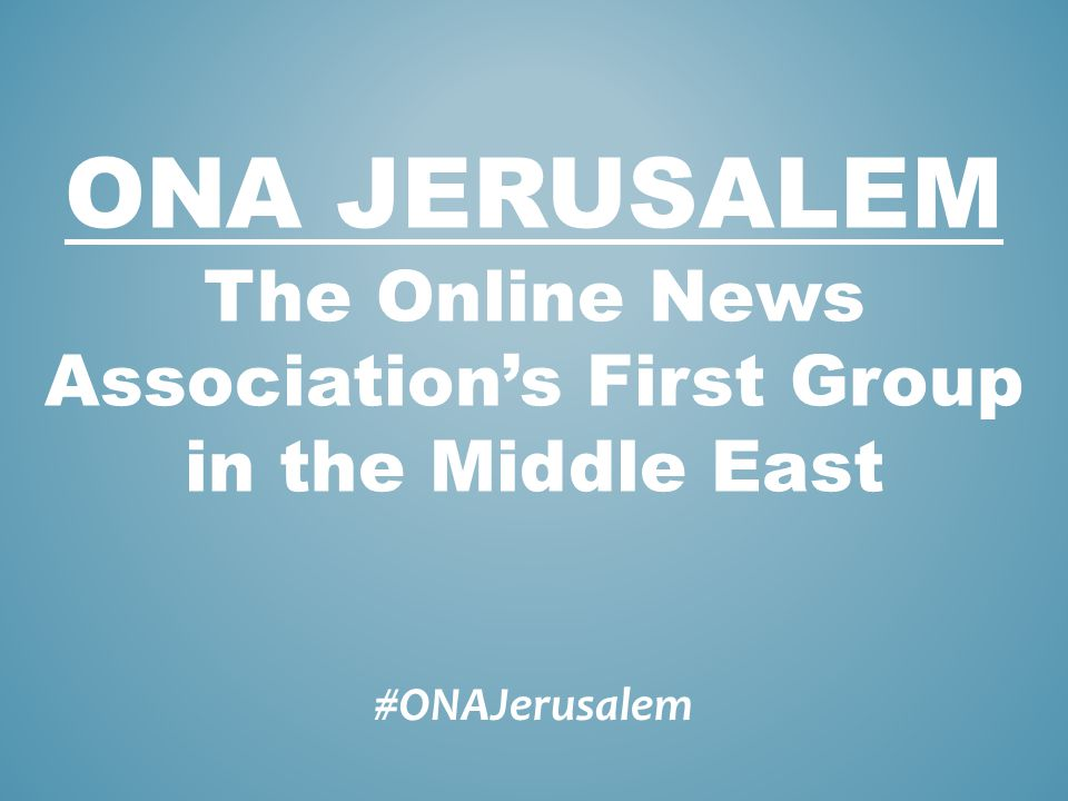 #ONAJerusalem ONA JERUSALEM The Online News Associations First Group in the Middle East