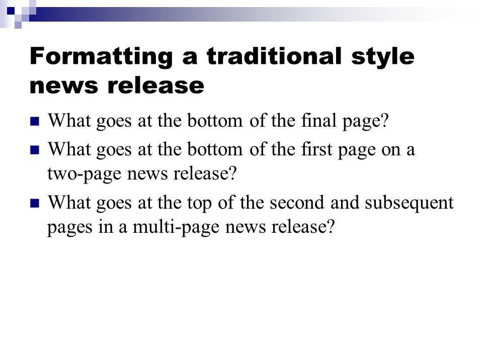 Formatting a traditional style news release What goes at the bottom of the final page? What goes at the bottom of the first page on a two-page news re