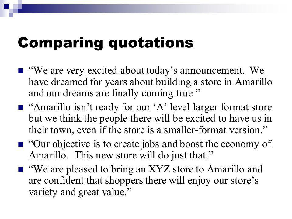 Comparing quotations We are very excited about todays announcement. We have dreamed for years about building a store in Amarillo and our dreams are fi
