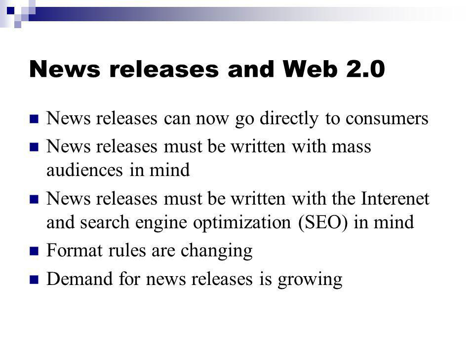 News releases and Web 2.0 News releases can now go directly to consumers News releases must be written with mass audiences in mind News releases must
