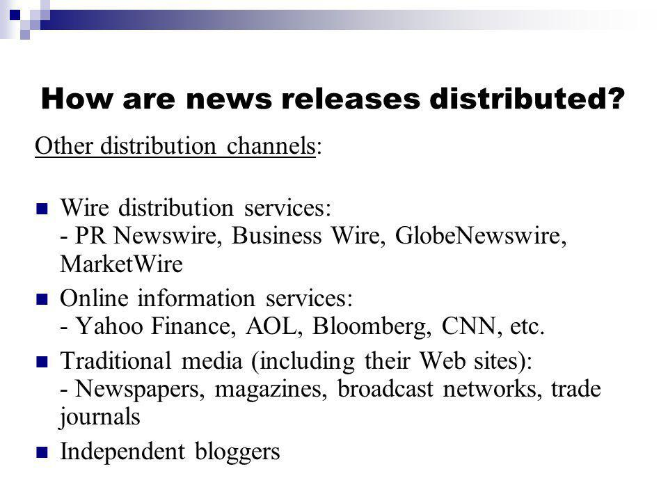 How are news releases distributed? Other distribution channels: Wire distribution services: - PR Newswire, Business Wire, GlobeNewswire, MarketWire On