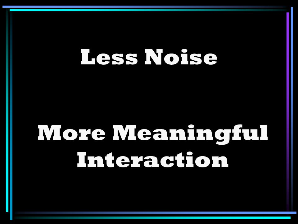 Less Noise More Meaningful Interaction