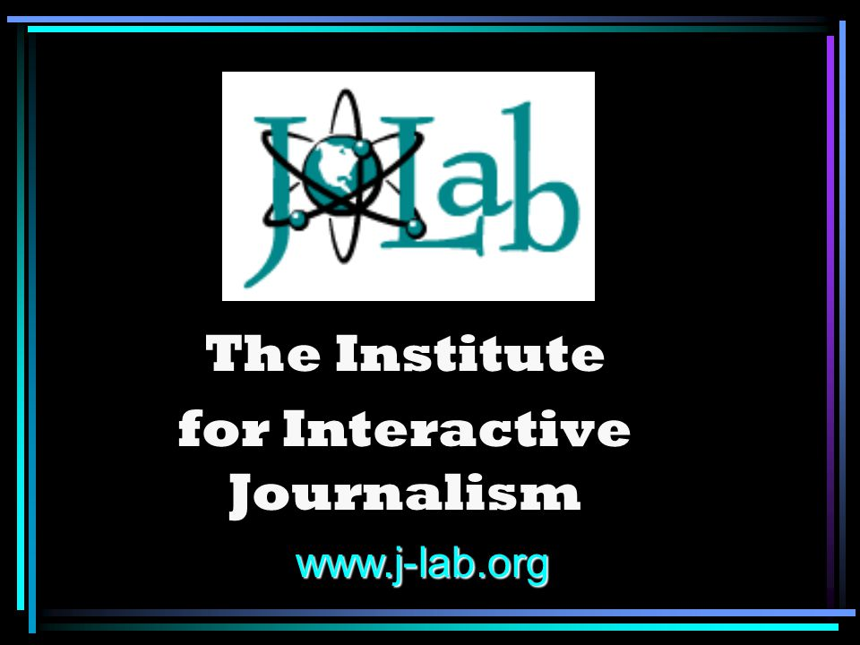 The Institute for Interactive Journalism www.j-lab.org