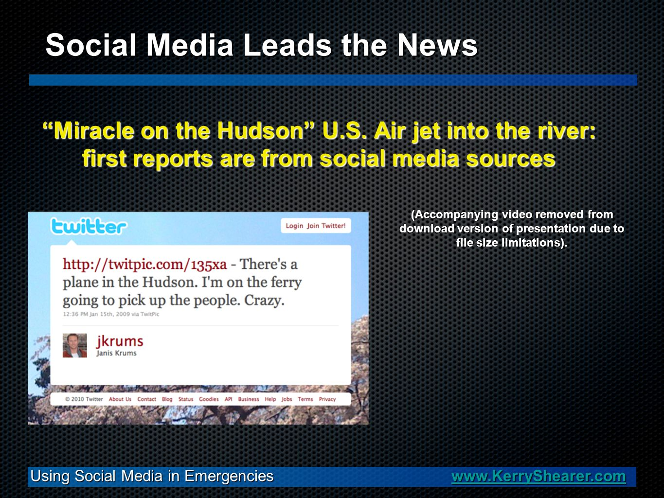 Using Social Media in Emergencies www.KerryShearer.com www.KerryShearer.com Social Media Leads the News Miracle on the Hudson U.S. Air jet into the ri